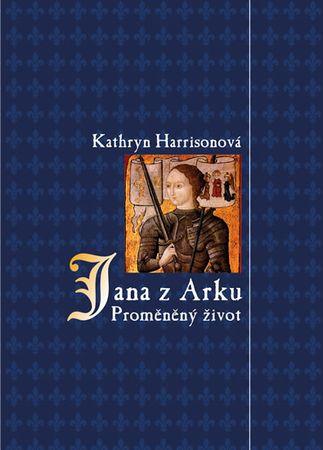 Harrisonová Kathryn: Jana z Arku - Proměněný život
