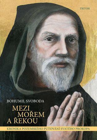 Svoboda Bohumil: Mezi mořem a řekou - Kronika pozemského putování svatého proroka