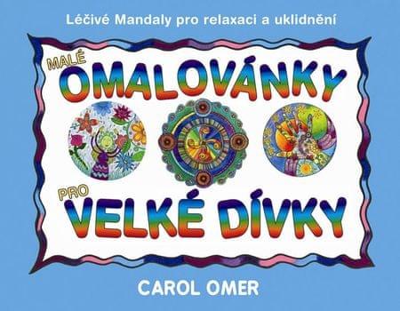 Omer Carol: Malé omalovánky pro velké dívky - Léčivé mandaly pro relaxaci a uklidnění