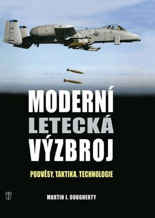 Dougherthy Martin J.: Moderní letecká výzbroj - Podvěsy, taktika, technologie