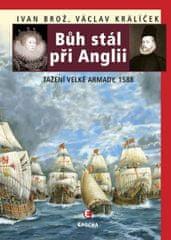 Brož Ivan, Králiček Václav: Bůh stál při Anglii - Tažení velké Armady 1588