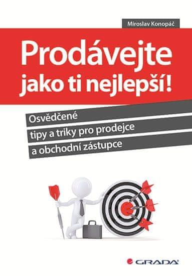 Konopáč Miroslav: Prodávejte jako ti nejlepší! - Osvědčené tipy a triky pro prodejce a obchodní zást