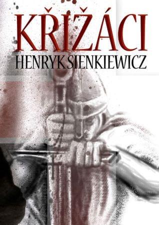Sienkiewicz Henryk: Křižáci 1.+ 2. díl