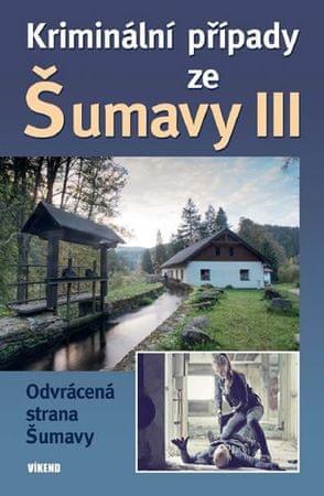 kolektiv autorů: Kriminální případy ze Šumavy III.