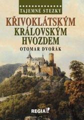 Dvořák Otomar: Tajemné stezky - Křivoklátským královským hvozdem