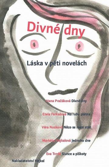 kolektiv autorů: Divné dny - Láska v pěti novelách