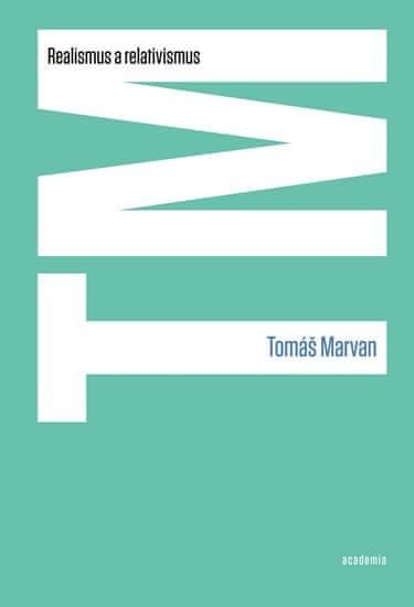 Marvan Tomáš: Realismus a relativismus