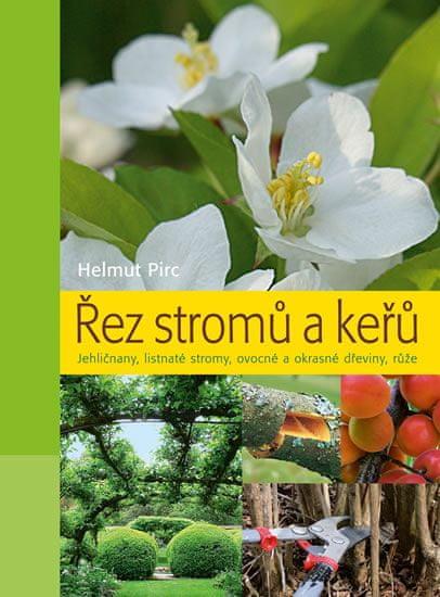Pirc Helmut: Řez stromů a keřů - Jehličnany, listnaté stromy, ovocné a okrasné dřeviny, růže