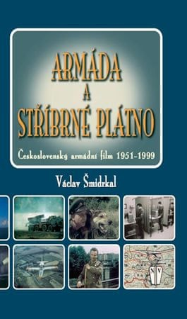Šmidrkal Václav: Armáda a stříbrné plátno - Československý armádní film 1951-1999