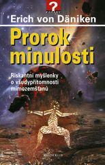 Däniken Erich von: Prorok minulosti - Riskantní myšlenky o všudypřítomnosti mimozemšťanů