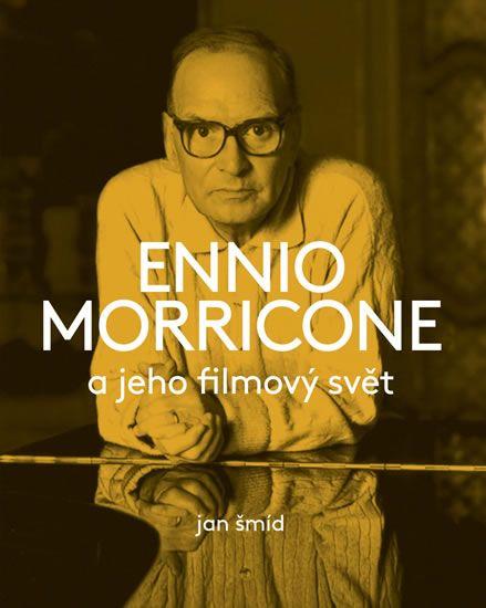 Šmíd Jan: Ennio Morricone a jeho filmový svět