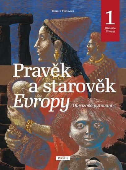 Fučíková Renáta: Pravěk a starověk Evropy - Historie Evropy 1