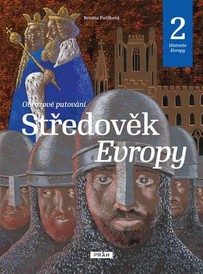 Fučíková Renáta: Středověk Evropy - Historie Evropy 2