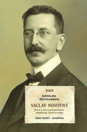Hoffmanová Jaroslava: Václav Novotný - Život a dílo univerzitního profesora českých dějin