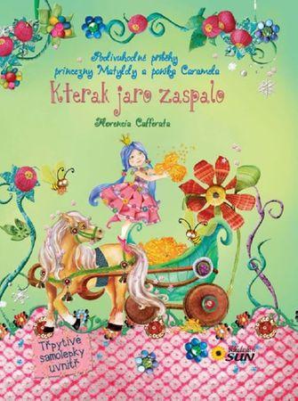 Cafferata Florencia: Kterak jaro zaspalo - Podivuhodné příběhy princezny Matyldy a poníka Caramela
