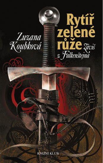 Koubková Zuzana: Rytíř zelené růže - Záviš z Falkenštejna