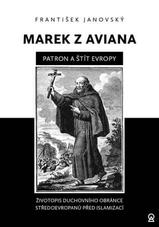 Janovský František: Marek z Aviana patron a štít Evropy - Životopis duchovního obránce Středoevropan