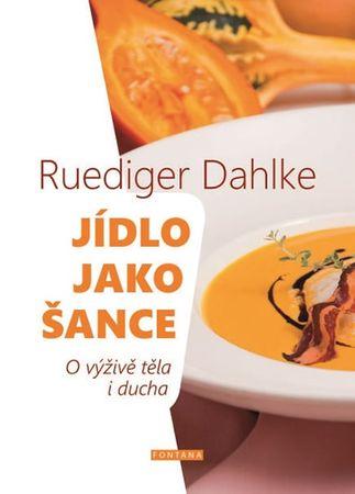 Dahlke Ruediger: Jídlo jako šance - O výživě těla i ducha