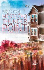 Carrová Robyn: Thunder Point 1: Městečko Thunder Point