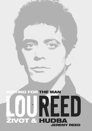 Reed Jeremy: Lou Reed: Waiting for the Man - Život a hudba