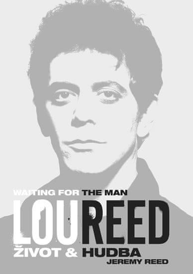 Reed Jeremy: Lou Reed: Waiting for the Man - Život a hudba