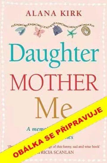 Kirková Alena: Matka, dcera, nebo já