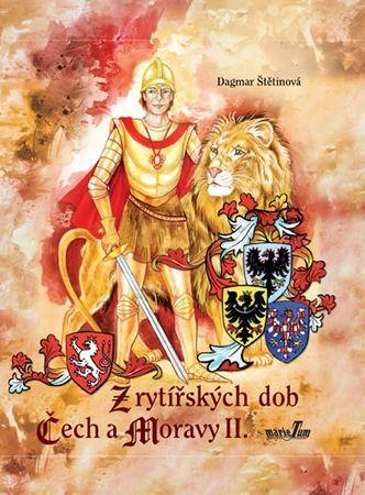 Štětinová Dagmar: Z rytířských dob Čech a Moravy II.