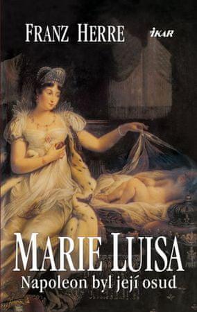 Herre Franz: Marie Luisa - Napoleon byl její osud