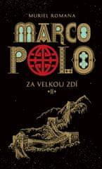 Romanová Muriel: Marco Polo II - Za velkou zdí