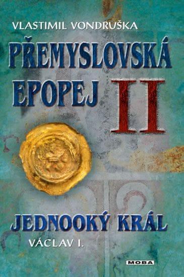Vondruška Vlastimil: Přemyslovská epopej II. - Jednooký král Václav I.
