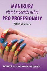Herrera Patricia: Manikúra včetně modeláže nehtů pro profesionály - Bohatě ilustrovaná učebnice