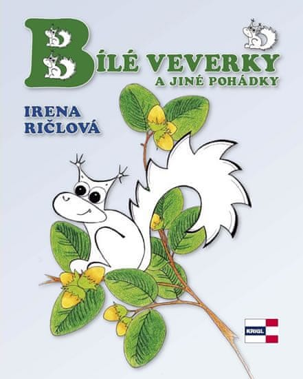 Ričlová Irena: Bílé veverky a jiné pohádky