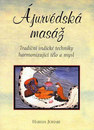 Johari Harish: Ajurvédská masáž - Tradiční indické techniky harmonizující tělo a mysl