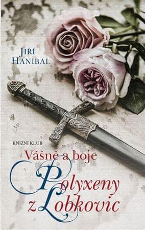 Hanibal Jiří: Vášně a boje Polyxeny z Lobkovic