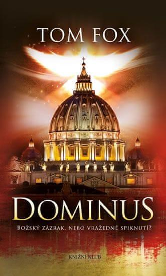 Fox Tom: Dominus. Božský zázrak, nebo vražedné spiknutí?