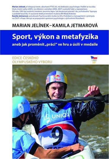 """Jelínek Marian, Jetmarová Kamila: Sport, výkon a metafyzika aneb jak proměnit """"práci"""" ve hru a úsilí"""