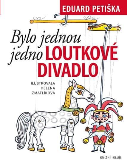 Petiška Eduard, Zmatlíková Helena: Bylo jednou jedno loutkové divadlo