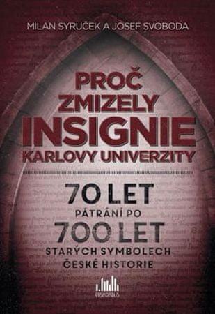 Syruček Milan, Svoboda Josef: Proč zmizely insignie Karlovy Univerzity - 70 let pátrání po 700 let s