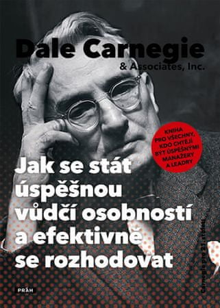 Carnegie Dale: Jak se stát úspěšnou vůdčí osobností a efektivně se rozhodovat