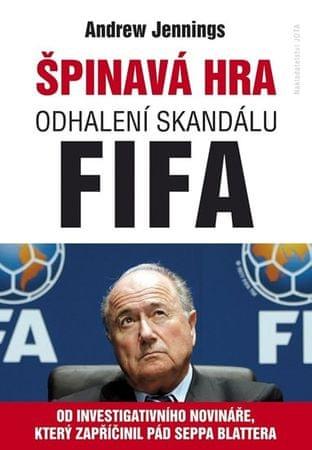 Jennings Andrew: Špinavá hra - Odhalení skandálu FIFA