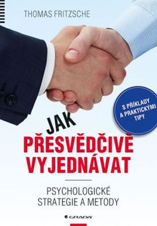 Fritzsche Thomas: Jak přesvědčivě vyjednávat - Psychologické strategie a metody