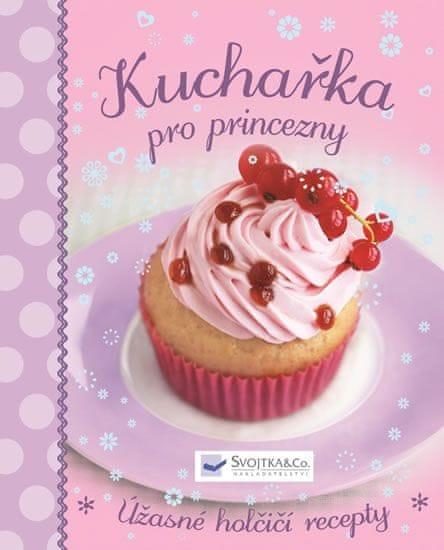 Kuchařka pro princezny - Úžasné holčičí recepty