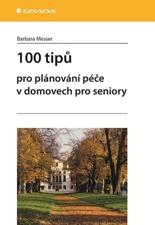 Messer Barbara: 100 tipů pro plánování péče v domovech pro seniory