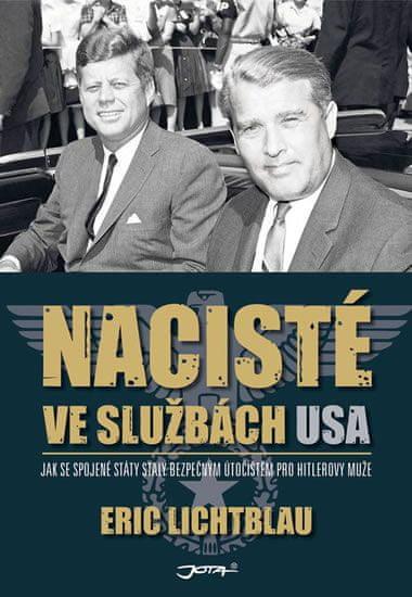 Lichtblau Eric: Nacisté ve službách USA - Jak se Spojené státy staly bezpečným útočištěm pro Hitlero