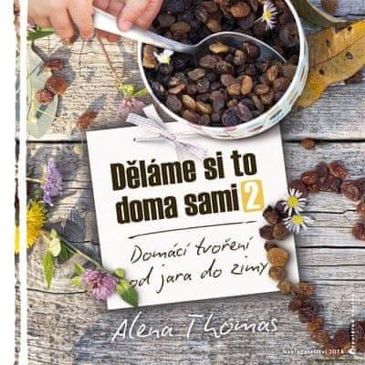 Thomas Alena: Děláme si to doma sami 2 - Domácí tvoření od jara do zimy