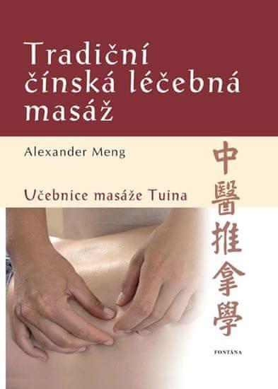 Meng Alexander: Tradiční čínská léčebná masáž - Učebnice masáže Tuina
