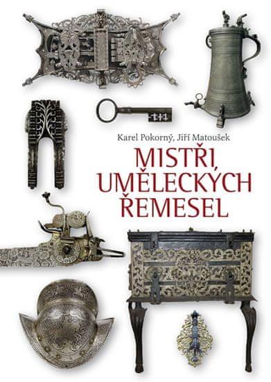 Pokorný Karel, Matoušek Jiří: Mistři uměleckých řemesel