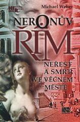 Weber Michael: Neronův Řím - Neřest a smrt ve věčném městě