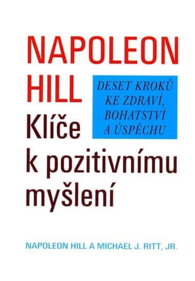 Hill Napoleon: Klíče k pozitivnímu myšlení - Deset kroků ke zdraví, bohatství a úspěchu