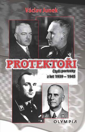 Junek Václav: Protektoři - Čtyři portréty z let 1939-1945